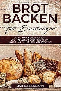 Brot backen für Einsteiger: Das ultimative Brotbackbuch: ü