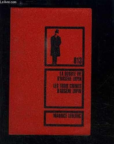 813- LA DOUBLE VIE D ARSENE LUPIN- LES TROIS CRIMES D ARSENE LUPIN