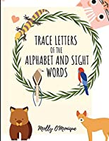 Trace Letters Of The Alphabet and Sight Words: Amazing Design, Alphabet with Cute Animals, Preschool Practice Handwriting Workbook: Pre K, Kindergarten and Kids Ages 3-5,4-8 for girls, boys. Reading, Writing and Coloring