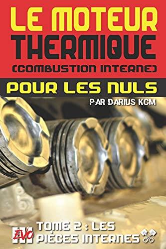 Le moteur thermique (Combustion interne) pour les nuls - LES PIÈCES INTERNES: TOME 2 (New édition - EVO 3 (3e édition) -)