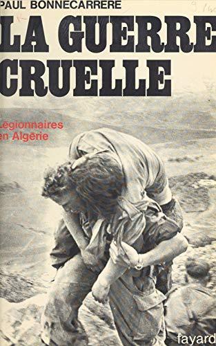 La guerre cruelle: Légionnaires en Algérie