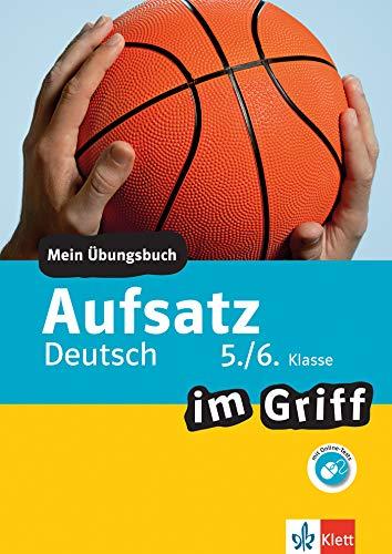 Klett Aufsatz im Griff Deutsch 5./6. Klasse: Mein Übungsbuch für Gymnasium und Realschule (Klett … im Griff)
