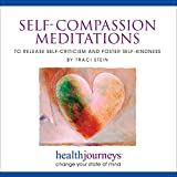 Image of Self-Compassion Meditations to Release Self-Criticism and Foster Self-Kindness- Powerful Guided Imagery to Nurture Self-Love, Self-Appreciation and Self-Respect