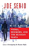 Vodka, Hookers, and the Russian Mafia : My Life in Moscow