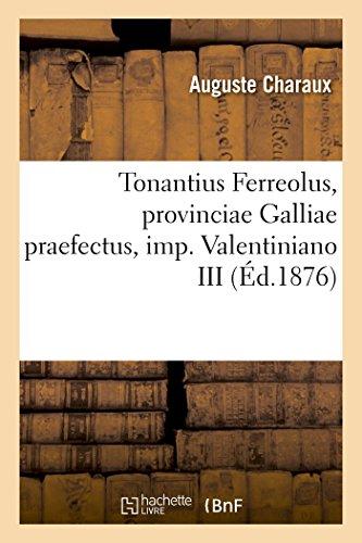 Tonantius Ferreolus, Provinciae Galliae Praefectus, Imp. Valentiniano III: Thesim Facultati litterarum Bisontinae