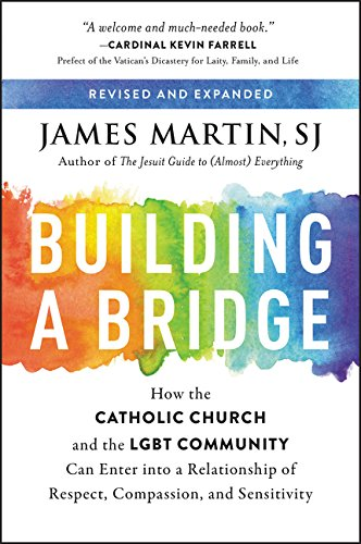Building a Bridge: How the Catholic Church and the LGBT Community Can Enter into a Relationship of R