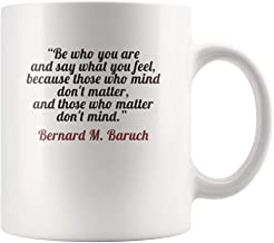 LeeHoomKok - Be who you are and say what you feel, because those who mind don't matter, and those who matter don't mind - Bernard M. Baruch Quote Mug