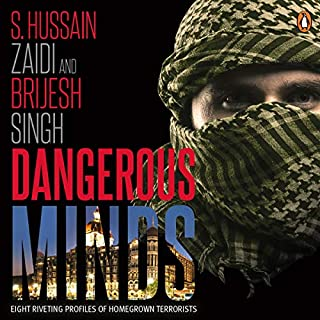 Dangerous Minds     Eight Riveting Profiles of Homegrown Terrorists              Written by:                                                                                                                                 S. Hussain Zaidi,                                                                                        Brijesh Singh                               Narrated by:                                                                                                                                 Rajiv Dadia                      Length: 8 hrs and 14 mins     2 ratings     Overall 5.0