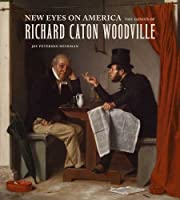New Eyes on America: The Genius of Richard Caton Woodville