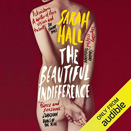 The Beautiful Indifference                   Written by:                                                                                                                                 Sarah Hall                               Narrated by:                                                                                                                                 Charlotte Strevens                      Length: 4 hrs and 1 min     Not rated yet     Overall 0.0