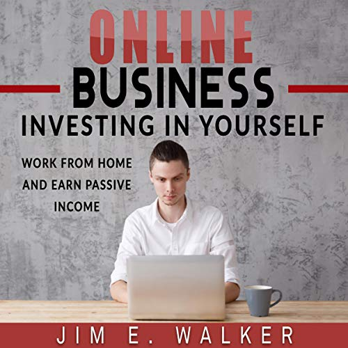 Online Business: Investing in Yourself - Work from Home and Earn Passive Income  By  cover art