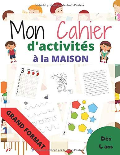 Mon cahier d'activités à la maison Grand format: Apprendre et progresser en s'amusant à la maison  à partir de 4 ans / les chiffres, les nombres, du ... éducatif complet pour enfant (maternelle)
