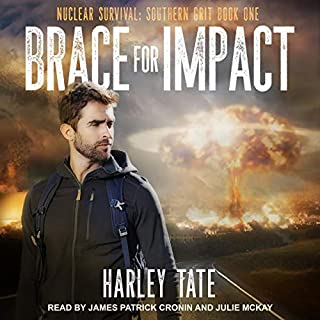 Brace for Impact     Nuclear Survival: Southern Grit, Book 1              By:                                                                                                                                 Harley Tate                               Narrated by:                                                                                                                                 James Patrick Cronin,                                                                                        Julie McKay                      Length: 6 hrs and 40 mins     1 rating     Overall 4.0