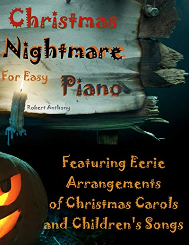 Christmas Nightmare for Easy Piano: Eerie Arrangements of Christmas Carols and Children's Songs (English Edition)