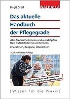 Das aktuelle Handbuch der Pflegegrade: Alle Ansprueche kennen und ausschoepfen; Den Gutachtertermin vorbereiten; Checklisten, Beispiele, Musterschreiben