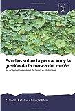 Estudios sobre la población y la gestión de la mosca del melón: en el agroecosistema de las cucurbitáceas