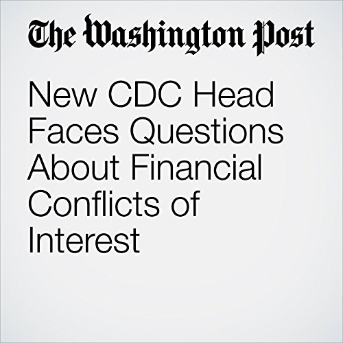 New CDC Head Faces Questions About Financial Conflicts of Interest copertina