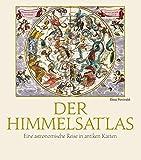 Der Himmelsatlas: Eine astronomische Reise in antiken Karten