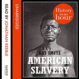 American Slavery: History in an Hour                   Written by:                                                                                                                                 Kat Smutz                               Narrated by:                                                                                                                                 Jonathan Keeble                      Length: 1 hr and 15 mins     Not rated yet     Overall 0.0