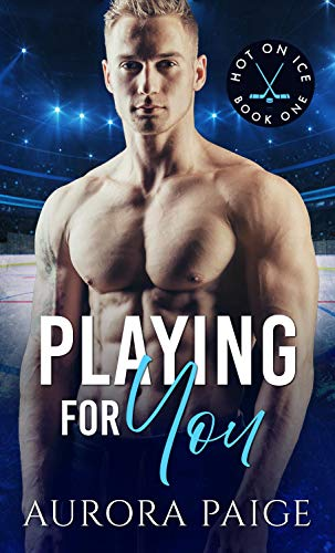 Playing for You: An Interracial One-Night Stand Romance (Hot on Ice Book 1) by [Aurora Paige]