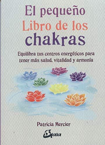 El pequeño libro de los chakras. Equilibra tus centros energéticos para tener más salud, vitalidad y armoní