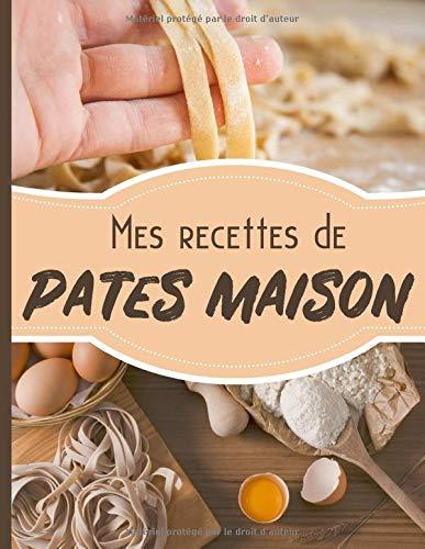 Mes recettes de pates maison: Livre de cuisine à remplir - cahier personnalisable de 50 fiches doubles, grand format 21,6x27.9cm, 110 pages