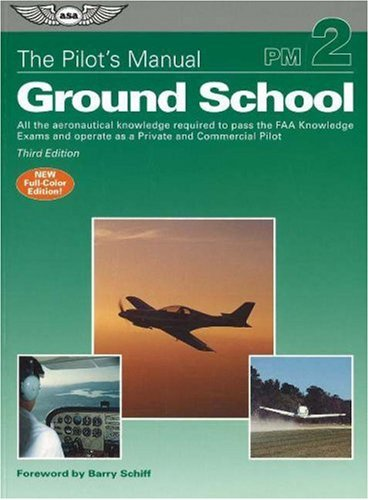 The Pilot's Manual: Ground School: All the Aeronautical Knowledge Required to Pass the FAA Knowledge Exams and Operate as a Private and Commercial Pilot (Pilot's Manual series, The)