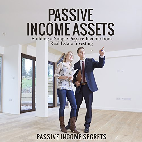 Passive Income Assets: Building a Simple Passive Income from Real Estate Investing audiobook cover art