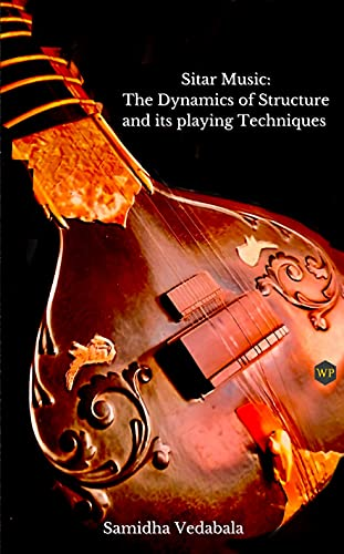 Sitar Music: The Dynamics of Structure and its playing Techniques (English Edition)