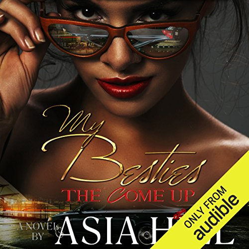 My Besties     The Come Up              By:                                                                                                                                 Asia Hill                               Narrated by:                                                                                                                                 Nicole Small                      Length: 3 hrs and 11 mins     49 ratings     Overall 4.4