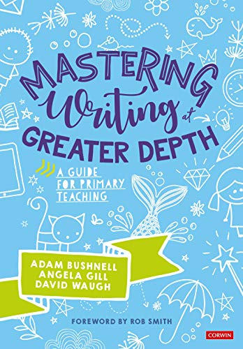 Mastering Writing at Greater Depth: A guide for primary teaching (Corwin Ltd)