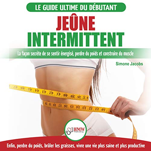 Jeûne Intermittent: Le guide du débutant régime jeûne intermittent [Intermittent Fasting: The Beginner's Guide Intermittent Fasting Diet] cover art