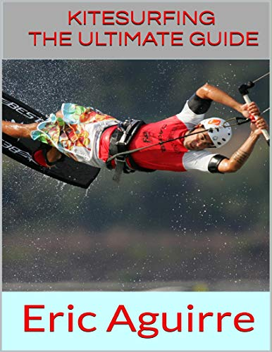 Kitesurfing: The Ultimate Guide (English Edition)