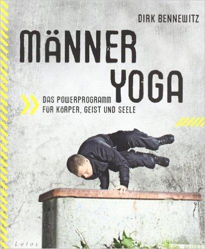 Männeryoga: Das Powerprogramm für Körper, Geist und Seele von Dirk Bennewitz ( 21. Februar 2011 )