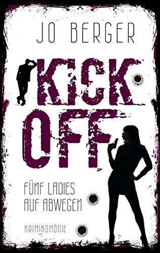 Buchseite und Rezensionen zu 'Kick Off: Fünf Ladies auf Abwegen' von Jo Berger