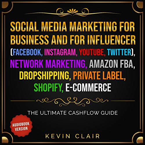 Social Media Marketing for Business and Influencer (Facebook, Instagram, Youtube, Twitter), Network Marketing, Amazon FBA, Dropshipping, Private Label Shopify E-Commerce audiobook cover art