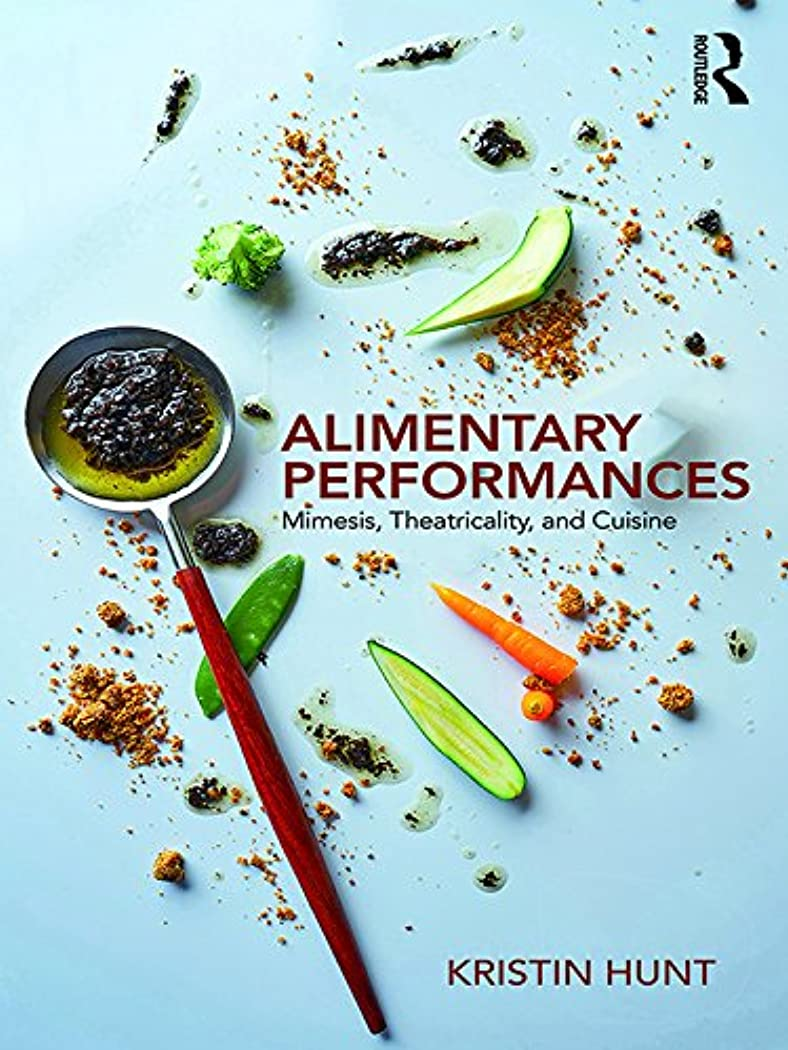 上流のスカーフ同僚Alimentary Performances: Mimesis, Theatricality, and Cuisine (English Edition)