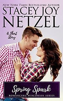 Spring Spark (Romancing Wisconsin Book 12) by [Stacey Joy Netzel]