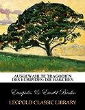 Ausgewahlte Tragodien Des Euripides: Die Bakchen - Euripides .