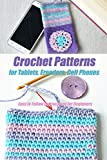 Crochet Patterns for Tablets, Ereaders, Cell Phones - Easy to Follow Instructions for Beginners: Gift Ideas for Holiday