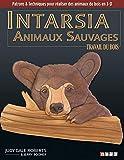 Intarsia. Animaux sauvages: Patrons et techniques pour réaliser des animaux de bois en 3-D