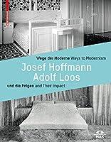 Wege Der Moderne / Ways to Modernism: Josef Hoffmann, Adolf Loos Und Die Folgen / and Their Impact