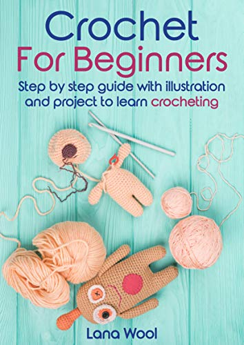 Best Buy! Crochet for beginners: Step by Step guide with illustration and project to learn crochetin...