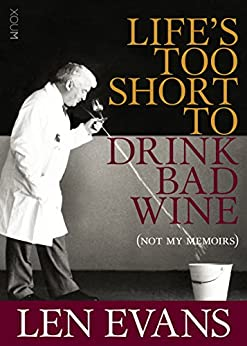 LIFE'S TOO SHORT TO DRINK BAD WINE: (Not My Memoirs) by [Len Evans]