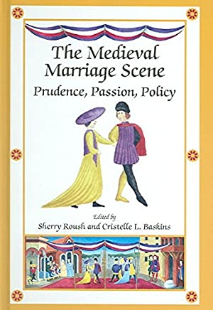 [(The Medieval Marriage Scene : Prudence, Passion, Policy)] [Edited by Sherry Roush ] published on (February, 2006)
