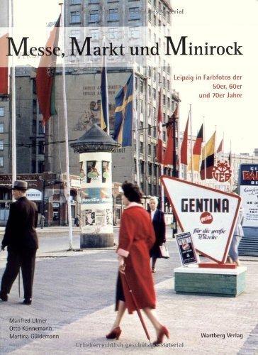 Messe, Markt und Minirock: Leipzig in Farbfotos der 50er, 60er, und der 70er Jahre by Wolfgang Kindler(16. August 2010)