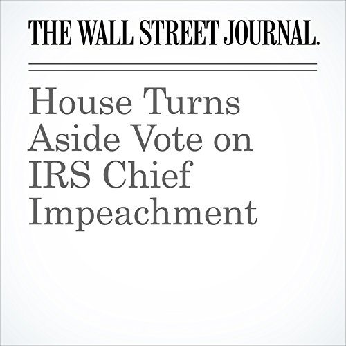 House Turns Aside Vote on IRS Chief Impeachment cover art