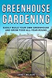 Greenhouse Gardening: Easily Build Your Own...