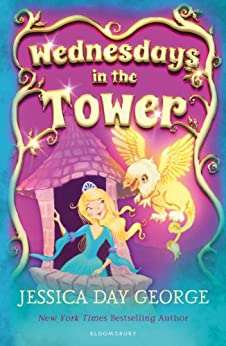 Wednesdays in the Tower (Castle Glower 2) by [Jessica Day George]