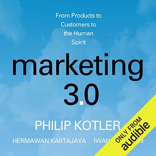 Marketing 3.0: From Products to Customers to the Human Spirit                   By:                                                                                                                                 Philip Kotler,                                                                                        Hermawan Kartajaya,                                                                                        Iwan Setiawan                               Narrated by:                                                                                                                                 Kent Cassella                      Length: 4 hrs and 41 mins     41 ratings     Overall 3.6